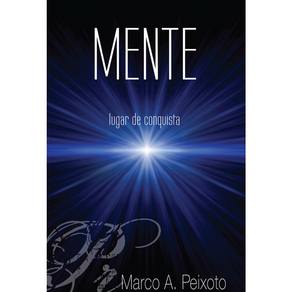 Mente – Lugar de Conquista, Marco A. Peixoto