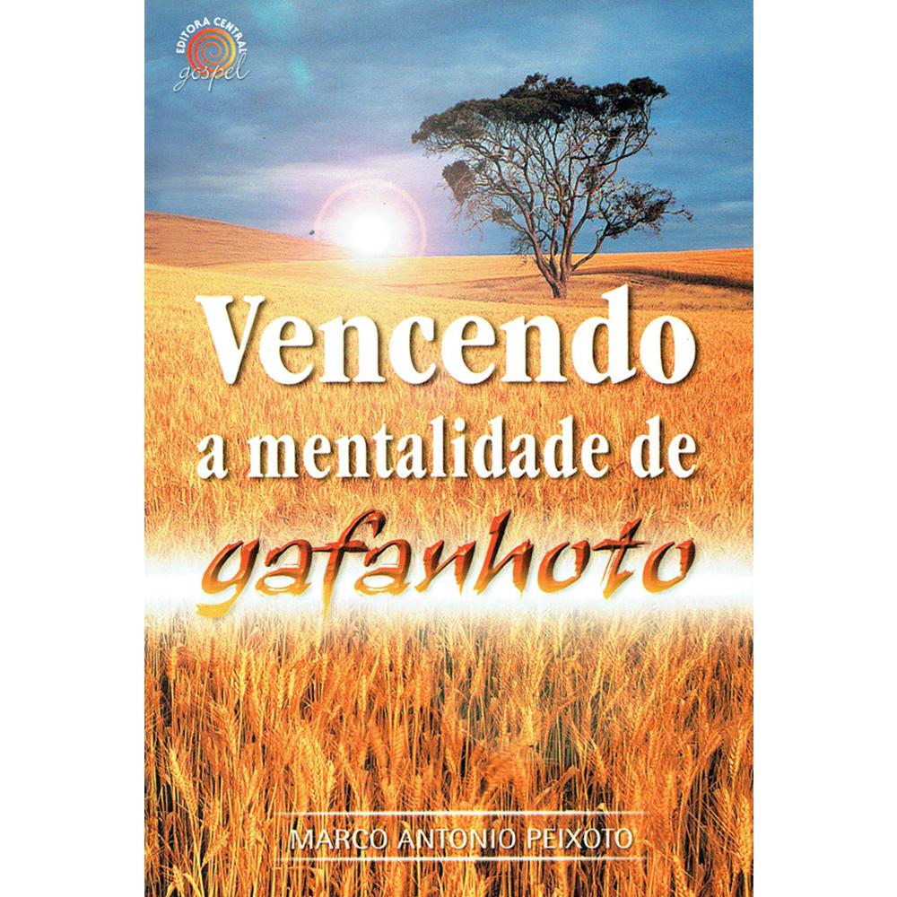 Vencendo a Mentalidade de Gafanhoto, Marco A. Peixoto